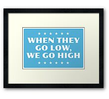 When They Go Low, We Go High Framed Print