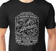 If Wishes Were Horses Unisex T-Shirt