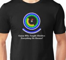 Guess Who Taught Sheldon Everything He Knows?  Unisex T-Shirt