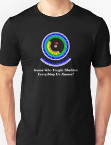 Guess Who Taught Sheldon Everything He Knows?  T-Shirt