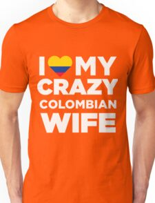 I Love My Crazy Colombian Wife Colombia Native T-Shirt Unisex T-Shirt