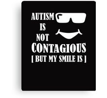 Autism Is Not Contagious (But My Smile Is) white Canvas Print