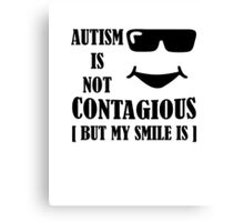 Autism Is Not Contagious (But My Smile Is) black Canvas Print