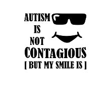 Autism Is Not Contagious (But My Smile Is) black Photographic Print