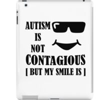 Autism Is Not Contagious (But My Smile Is) black iPad Case/Skin