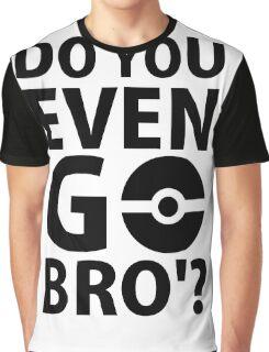 do you even go bro ?(2) Graphic T-Shirt