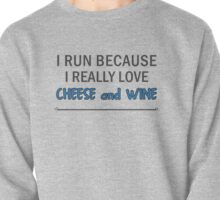 I Run Because I Really Love Cheese and Wine Pullover