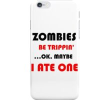 ZOMBIES BE TRIPPIN iPhone Case/Skin