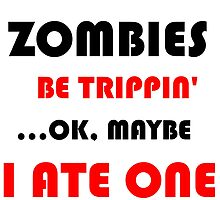 ZOMBIES BE TRIPPIN by Divertions