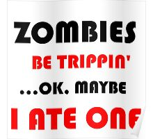 ZOMBIES BE TRIPPIN Poster