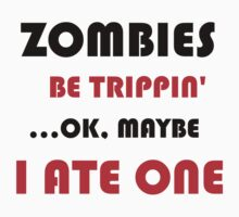 ZOMBIES BE TRIPPIN Baby Tee