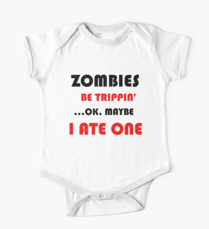 ZOMBIES BE TRIPPIN One Piece - Short Sleeve