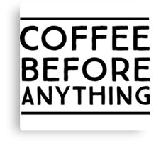 Coffee before anything Canvas Print