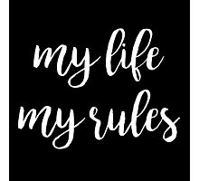 My life, my rules   Quote Photographic Print