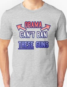 Funny - Obama Can't Ban These Guns T-Shirt