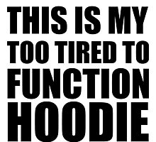 TOO TIRED TO FUNCTION HOODIE Photographic Print