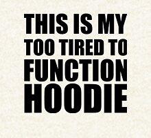 TOO TIRED TO FUNCTION HOODIE Hoodie