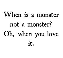 To Love a Monster Photographic Print