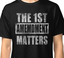 The 1st Amendment Matters Classic T-Shirt