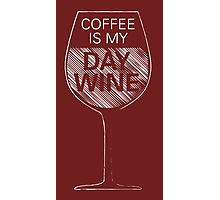 Coffee is my Day Wine Photographic Print