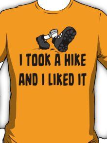 I Took A Hike And I Liked It - Funny Hiking T Shirt T-Shirt