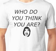 Who Do You Think You Are? Unisex T-Shirt
