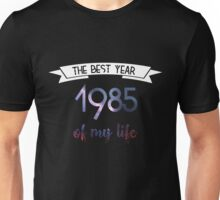 1985 The best year of my life Unisex T-Shirt