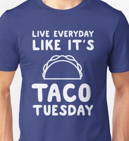 Live everyday like it's taco Tuesday Unisex T-Shirt