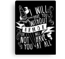 I Will Have You Without Armour | Six of Crows Canvas Print