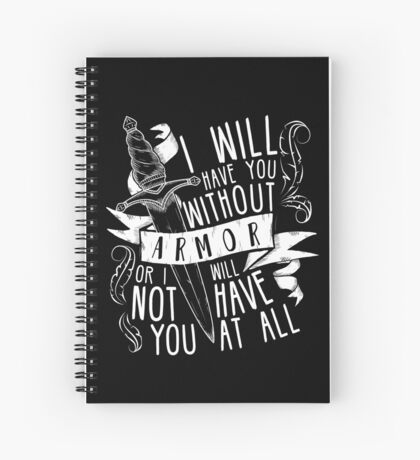 I Will Have You Without Armour | Six of Crows Spiral Notebook
