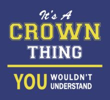 It's A CROWN thing, you wouldn't understand !! by satro