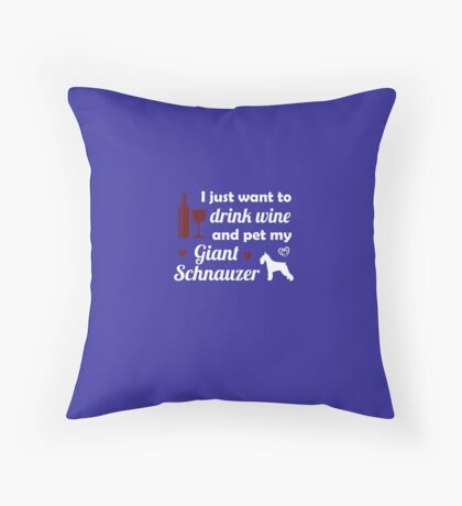 I Just Want To Drink Wine & Pet My Giant Schnauzer Throw Pillow