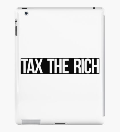 Tax The Rich (white on black) iPad Case/Skin
