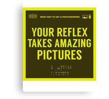 What NOT to Say to a Photographer Canvas Print