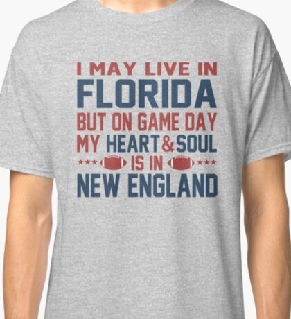 I may live in Florida but on game day my heart is in New England Classic T-Shirt
