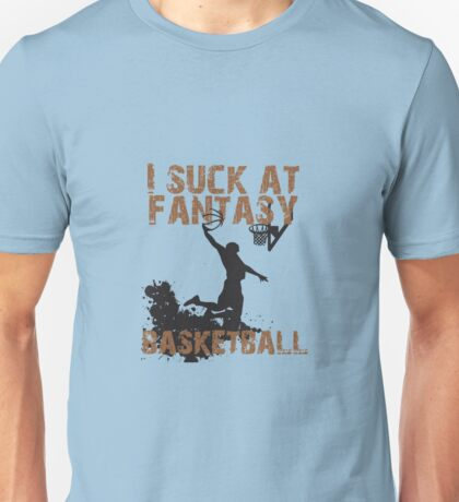 I Suck At Fantasy Basketball Unisex T-Shirt