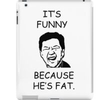 IT'S FUNNY BECAUSE HE'S FAT iPad Case/Skin