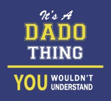 It's A DADO thing, you wouldn't understand !! by satro