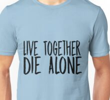 """""""Live Together, Die Alone"""" - Lost Unisex T-Shirt"""