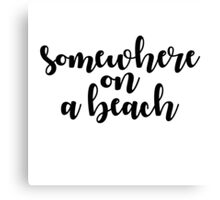 somewhere on a beach Canvas Print