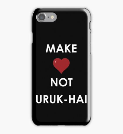Make Love Not Uruk-hai iPhone Case/Skin