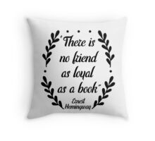 There is no friend as loyal as a book - E. Hemingway Throw Pillow