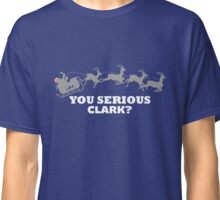 You Serious Clark? Funny Christmas Movie Reference Classic T-Shirt