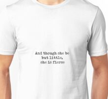And though she be but little, she is fierce - William Shakespeare quote Unisex T-Shirt