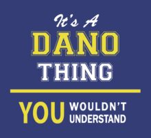 It's A DANO thing, you wouldn't understand !! by satro