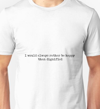 I would always rather be happy than dignified - Charlotte Bronte Unisex T-Shirt