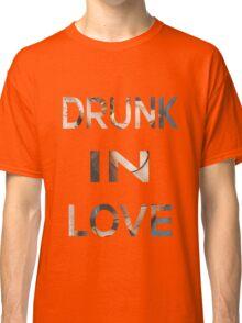 Drunk In Love Classic T-Shirt