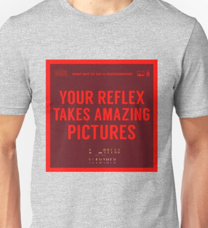 What NOT to Say to a Photographer  Unisex T-Shirt