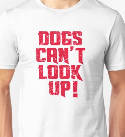 Dogs Can't Look up! Shaun Of The Dead Unisex T-Shirt