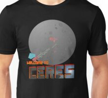 Welcome to Ceres!!! Unisex T-Shirt